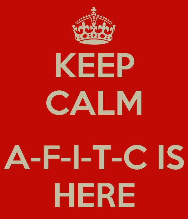 KEEP CALM  A-F-I-T-C IS HERE