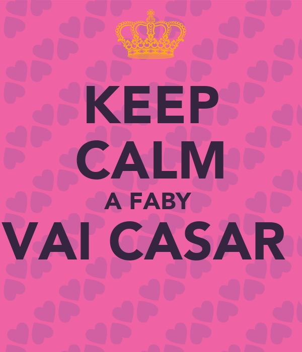 KEEP CALM A FABY  VAI CASAR