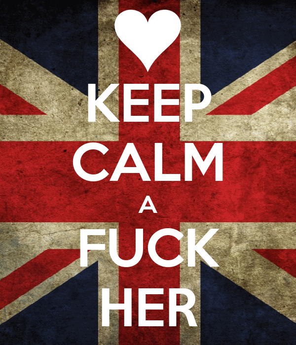 KEEP CALM A FUCK HER