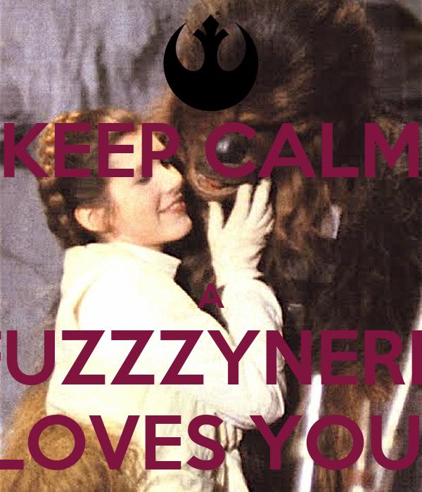 KEEP CALM  A FUZZZYNERD LOVES YOU!
