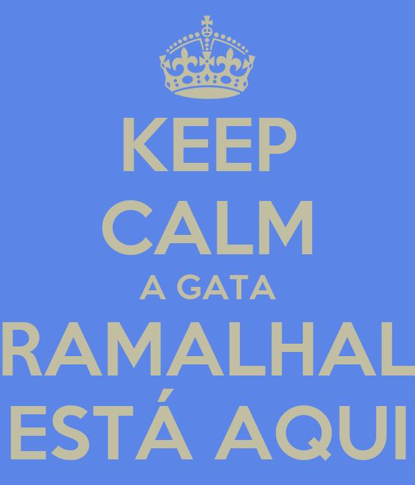 KEEP CALM A GATA RAMALHAL ESTÁ AQUI