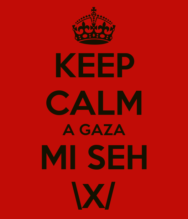 KEEP CALM A GAZA MI SEH \X/