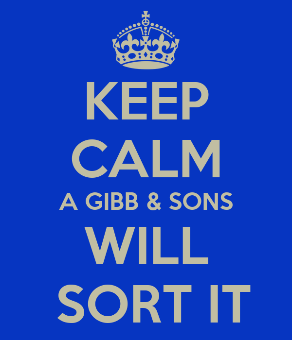 KEEP CALM A GIBB & SONS WILL  SORT IT