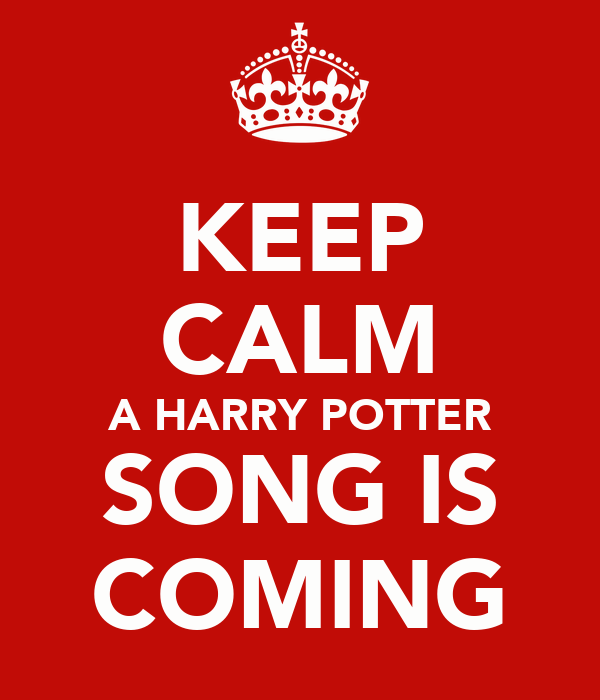 KEEP CALM A HARRY POTTER SONG IS COMING