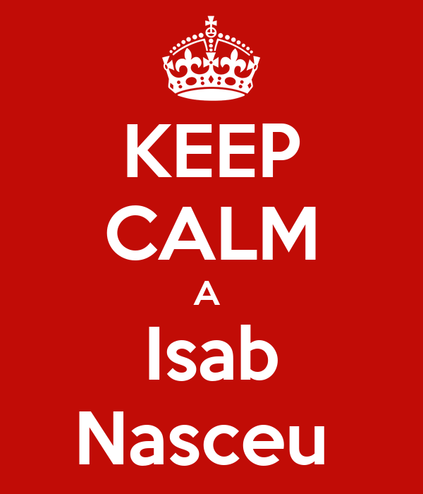KEEP CALM A  Isab Nasceu
