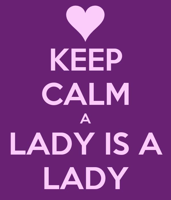 KEEP CALM A LADY IS A LADY