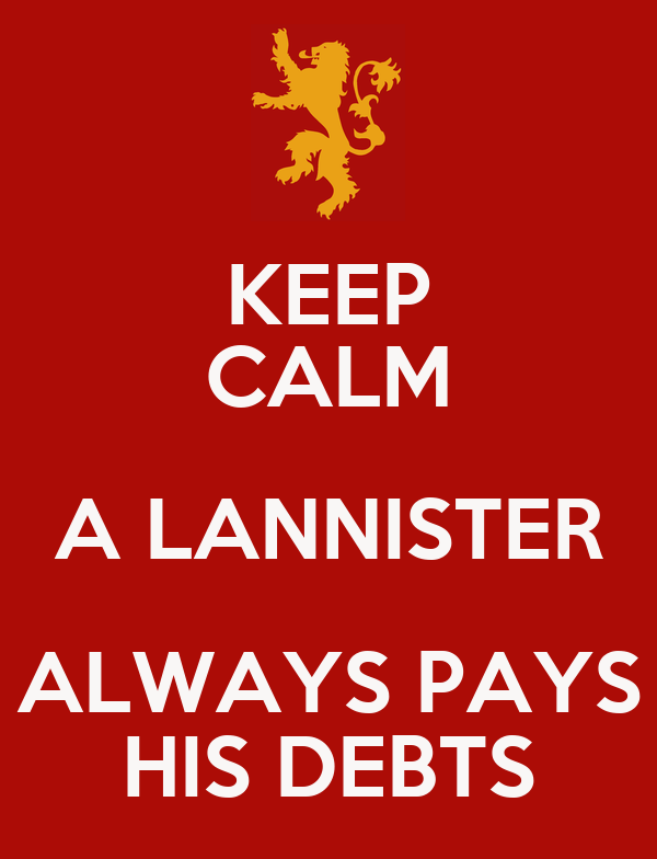 KEEP CALM A LANNISTER ALWAYS PAYS HIS DEBTS