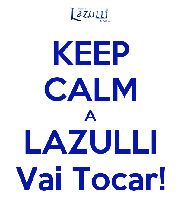 KEEP CALM A LAZULLI Vai Tocar!