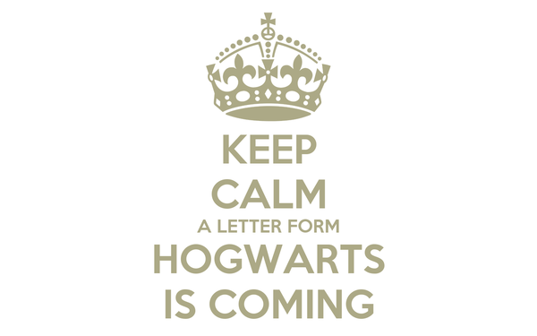 KEEP CALM A LETTER FORM HOGWARTS IS COMING