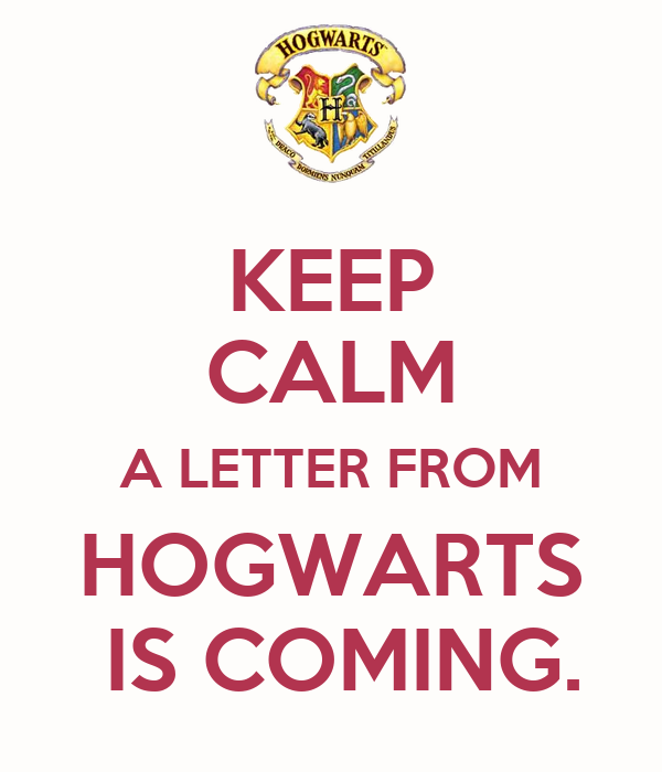 KEEP CALM A LETTER FROM HOGWARTS  IS COMING.