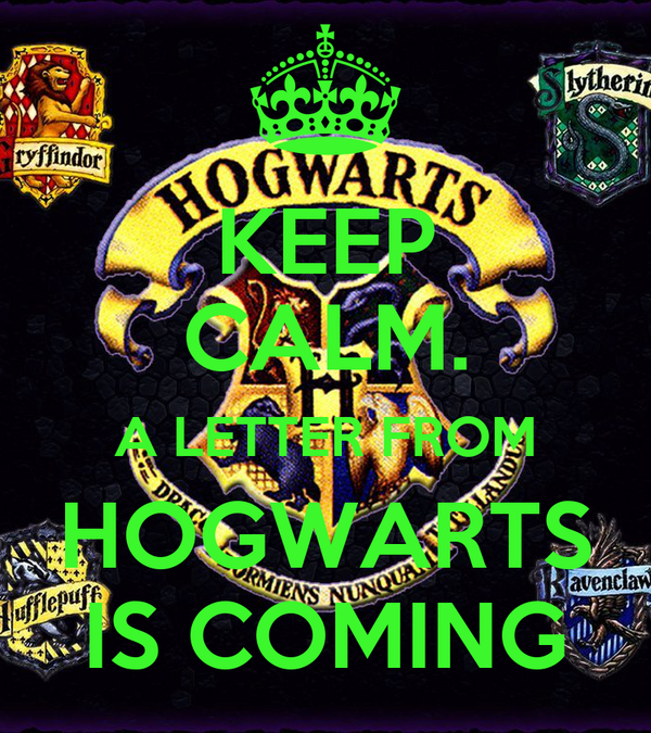 KEEP CALM. A LETTER FROM HOGWARTS IS COMING