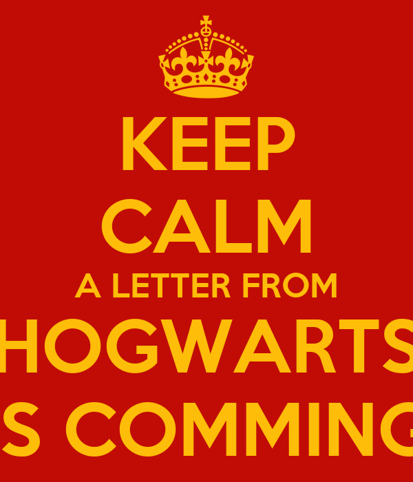 KEEP CALM A LETTER FROM HOGWARTS IS COMMING