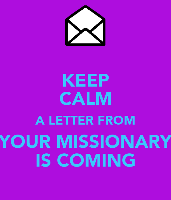 KEEP CALM A LETTER FROM YOUR MISSIONARY IS COMING