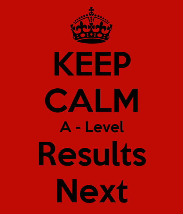 KEEP CALM A - Level Results Next