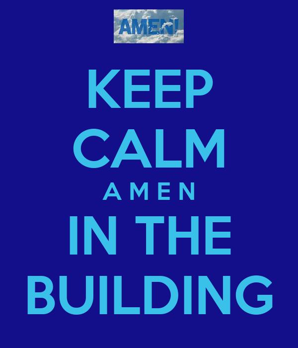KEEP CALM A M E N IN THE BUILDING