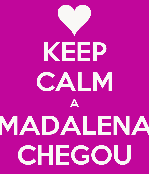 KEEP CALM A MADALENA CHEGOU
