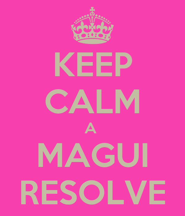 KEEP CALM A  MAGUI RESOLVE