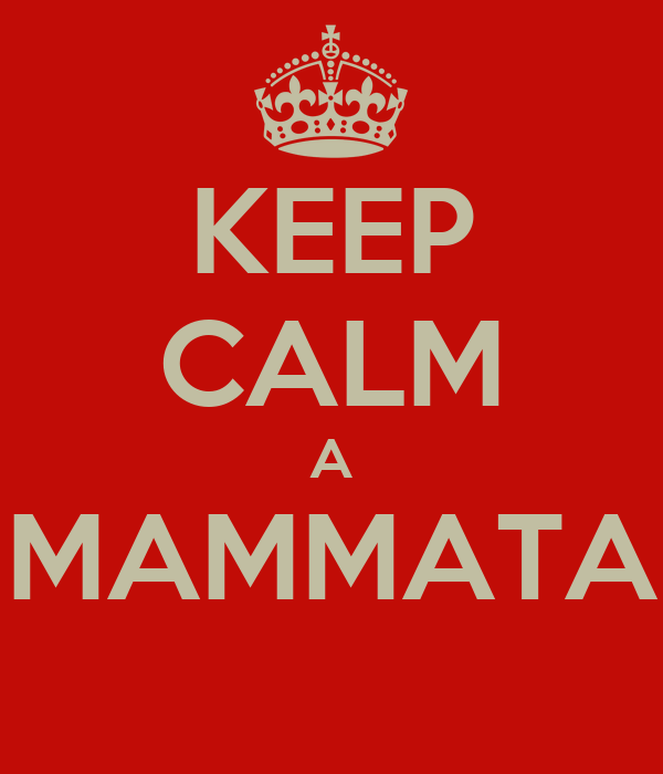 KEEP CALM A MAMMATA