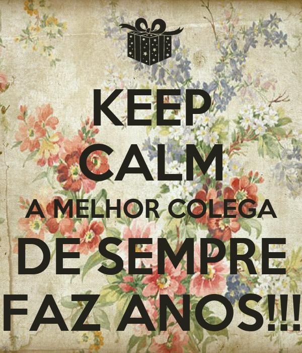 KEEP CALM A MELHOR COLEGA DE SEMPRE FAZ ANOS!!!