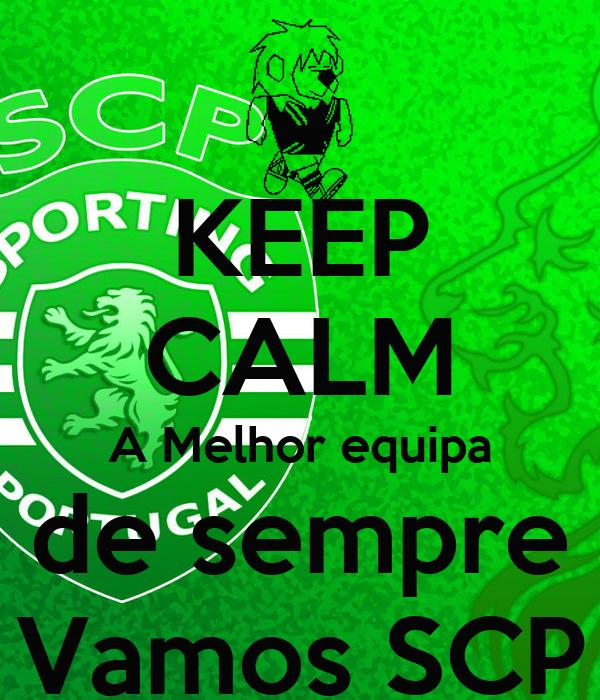 KEEP CALM A Melhor equipa de sempre Vamos SCP