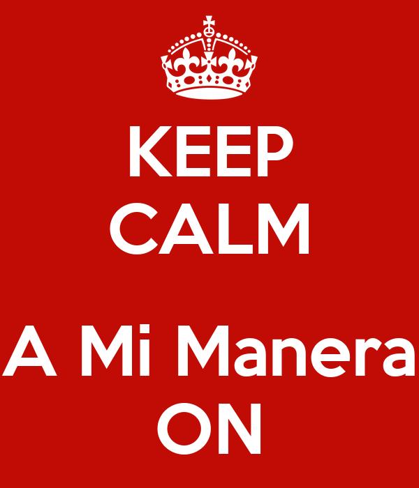 KEEP CALM  A Mi Manera ON
