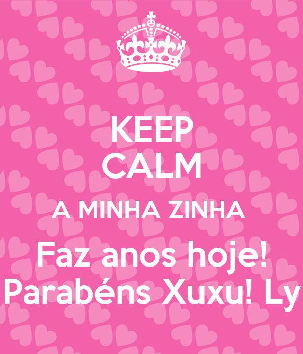 KEEP CALM A MINHA ZINHA  Faz anos hoje! Parabéns Xuxu! Ly