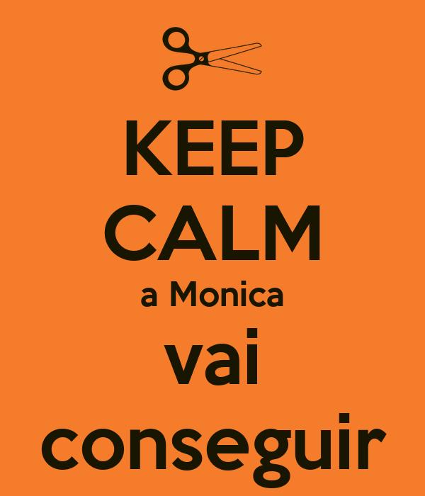 KEEP CALM a Monica vai conseguir