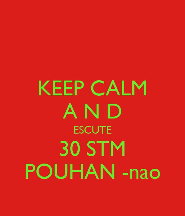 KEEP CALM A N D ESCUTE 30 STM POUHAN -nao