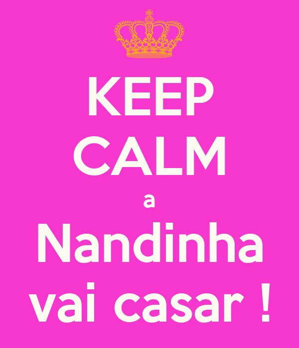 KEEP CALM a Nandinha vai casar !