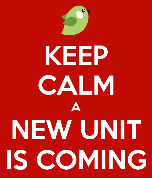 KEEP CALM A NEW UNIT IS COMING