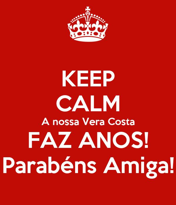 KEEP CALM A nossa Vera Costa FAZ ANOS! Parabéns Amiga!