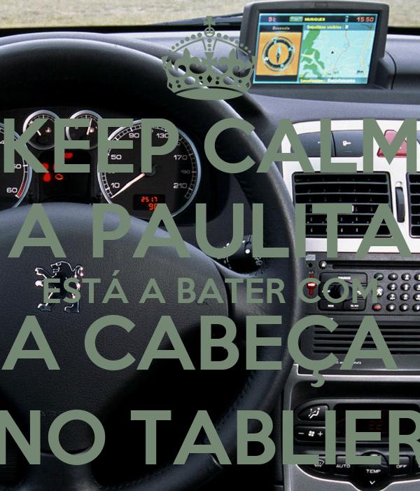KEEP CALM A PAULITA ESTÁ A BATER COM A CABEÇA  NO TABLIER