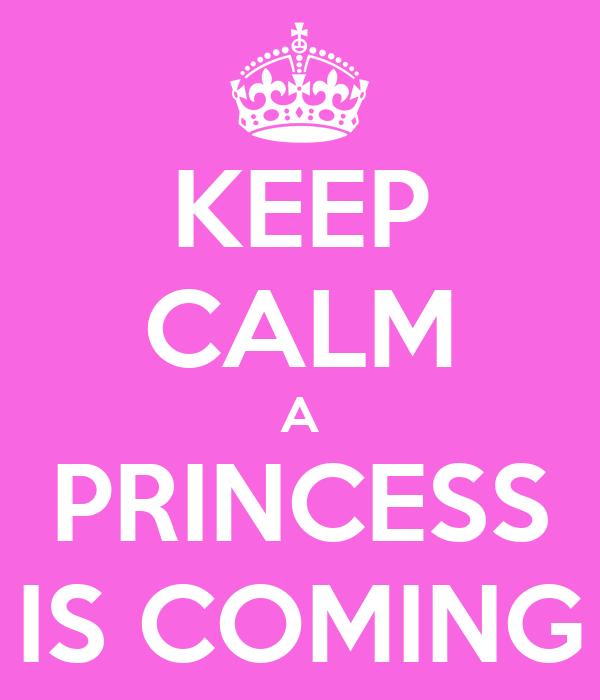 KEEP CALM A PRINCESS IS COMING