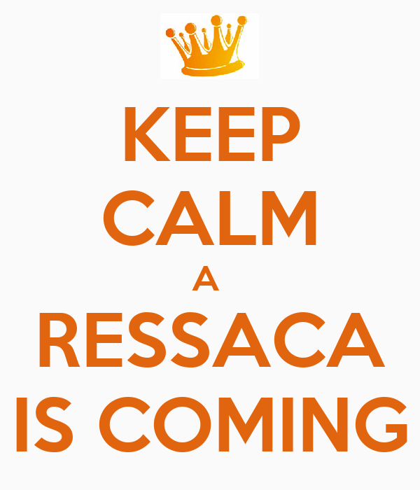 KEEP CALM A  RESSACA IS COMING