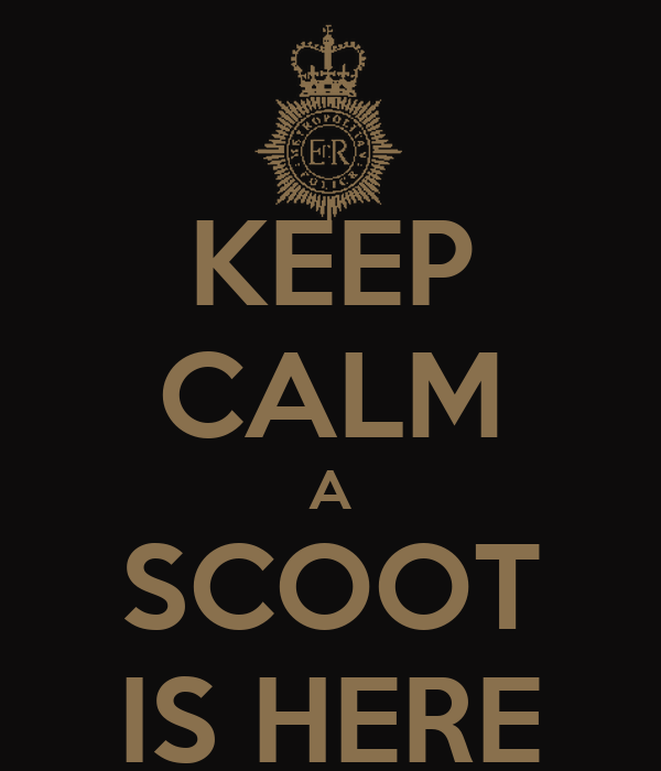 KEEP CALM A SCOOT IS HERE