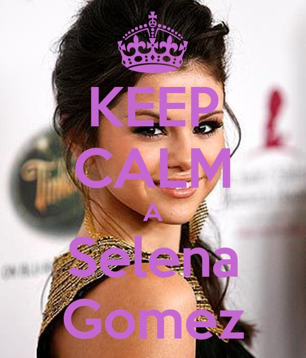 KEEP CALM A Selena Gomez