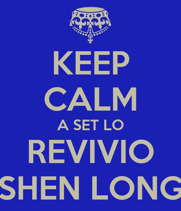 KEEP CALM A SET LO REVIVIO SHEN LONG