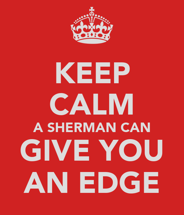 KEEP CALM A SHERMAN CAN GIVE YOU AN EDGE
