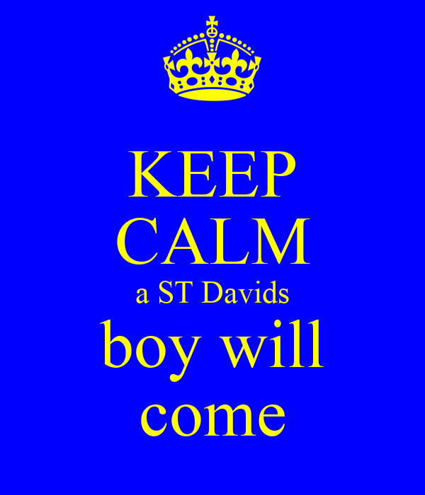 KEEP CALM a ST Davids boy will come