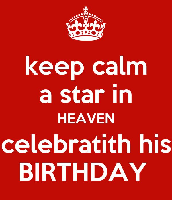 keep calm a star in HEAVEN celebratith his BIRTHDAY