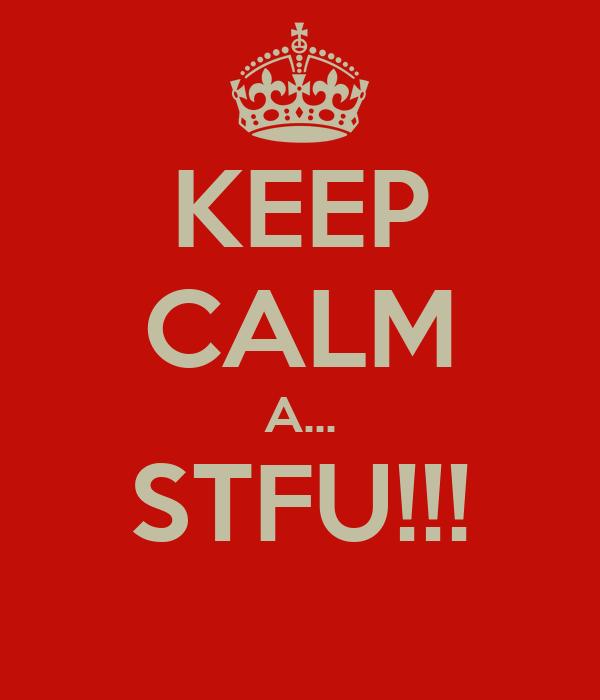 KEEP CALM A... STFU!!!