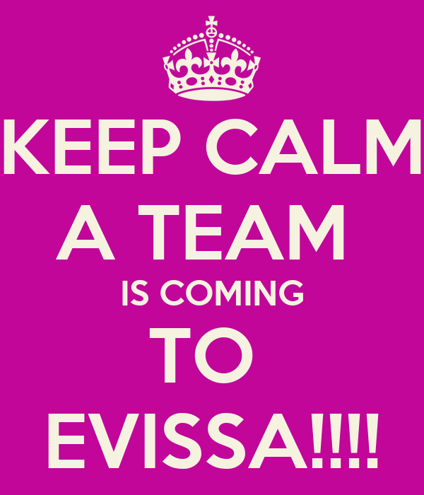KEEP CALM A TEAM  IS COMING TO  EVISSA!!!!