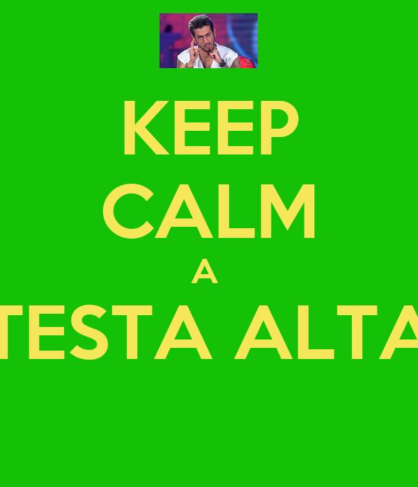 KEEP CALM A  TESTA ALTA