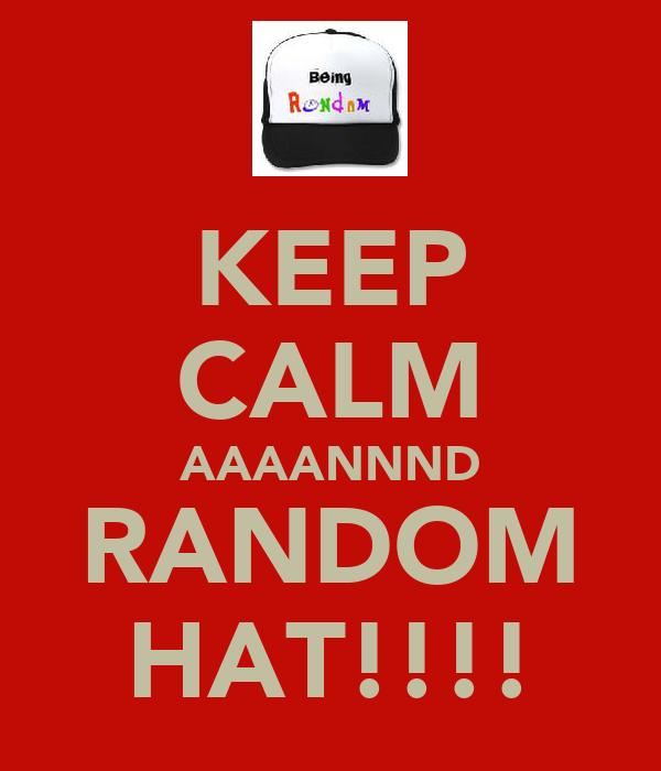 KEEP CALM AAAANNND RANDOM HAT!!!!