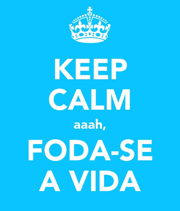KEEP CALM aaah, FODA-SE A VIDA