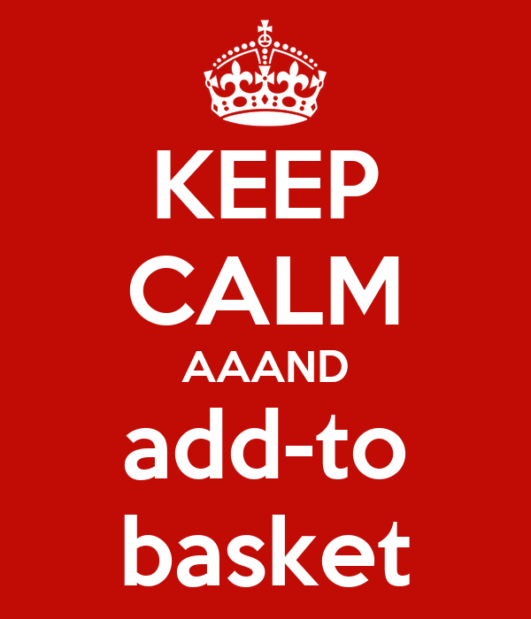 KEEP CALM AAAND add-to basket