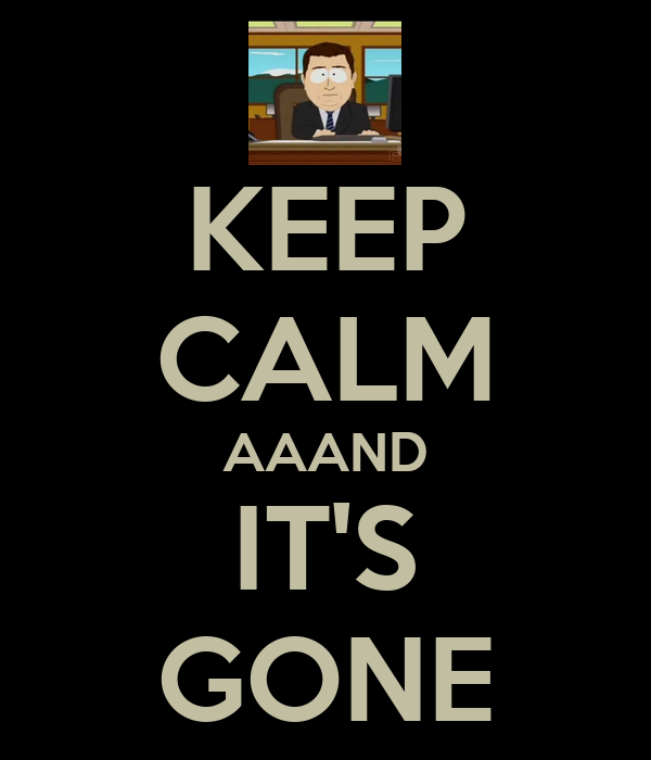 KEEP CALM AAAND IT'S GONE