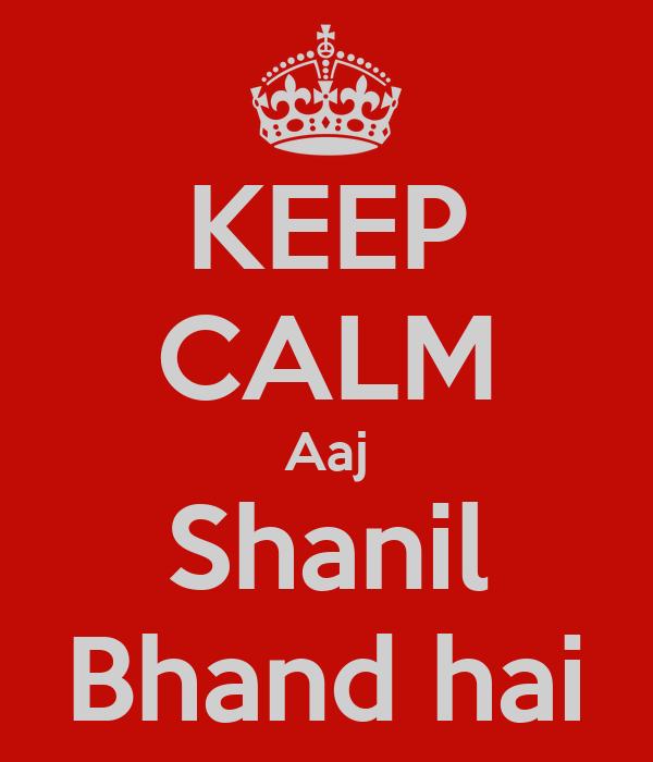 KEEP CALM Aaj Shanil Bhand hai