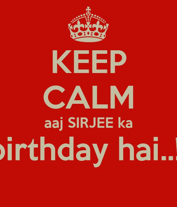 KEEP CALM aaj SIRJEE ka birthday hai..!!