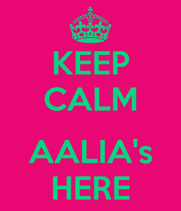 KEEP CALM  AALIA's HERE